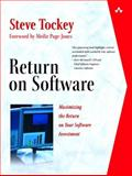 Return on Software : Maximizing the Return on Your Software Investment, Tockey, Steve, 032156149X