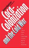 Coca-Colonization and the Cold War : The Cultural Mission of the United States in Austria After the Second World War, Wagleitner, Reinhold, 0807821497