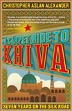 A Carpet Ride to Khiva, Christopher Aslan Alexander, 1848311494