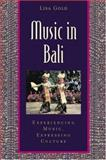 Music in Bali : Experiencing Music, Expressing Culture, Gold, Lisa, 0195141490