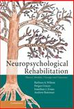 Neuropsychological Rehabilitation : Theory, Models, Therapy and Outcome, Wilson, Barbara A. and Gracey, Fergus, 0521841496