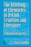 The Retelling of Chronicles in Jewish Tradition and Literature : A Journey Through History, Kalimi, Isaac, 157506149X