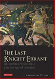 The Last Knight Errant : Sir Edward Woodville and the Age of Chivalry, Wilkins, Christopher, 1848851499