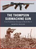 The Thompson Submachine Gun, Martin Pegler, 1849081492