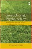 Group Analytic Psychotherapy : Working with Affective, Anxiety and Personality Disorders, Lorentzen, Steinar, 0415831490
