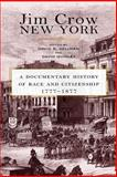 Jim Crow New York : A Documentary History of Race and Citizenship, 1777-1877, David Nathaniel Gellman, David Quigley, 081473149X