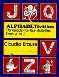 Alphabetivities, Grades K-1 : 175 Ready-to-Use Activities from A to Z, Krause, Claudia, 0876281498