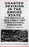 Charter Revision in the Empire State : The Politics of New York's 1967 Constitutional Convention, Dullea, Henrik N., 0914341499