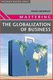 Mastering the Globalization of Business, Cartwright, Roger I., 1403921490