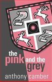 The Pink and the Grey, Anthony Camber, 1479261491