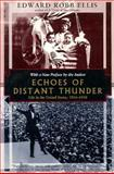 Echoes of Distant Thunder : Life in the United States, 1914-1918, Ellis, Edward R., 1568361491