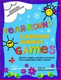 Year-round classroom guidance Games : Month Games, Lessons, and Activities for Classrooms and Small Groups, Vandawalker, Marianne, 1575431491
