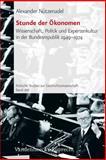 Stunde der Okonomen : Wissenschaft, Politik und Expertenkultur in der Bundesrepublik 1949-1974, Nutzenadel, Alexander, 3525351496