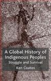 A Global History of Indigenous Peoples : Struggle and Survival, Coates, Ken S., 033392150X