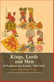 Kings, Lords and Men in Scotland and Britain, 1300-1625 : Essays in Honour of Jenny Wormald, , 0748691502