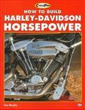 How to Build Harley-Davidson Horsepower, Murphy, Tom, 0760301506