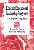 Ethics in Educational Leadership Programs : An Expanding Role, Beck, Lynn G. and Murphy, Joseph, 0803961502