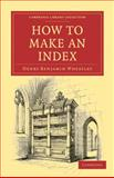 How to Make an Index, Wheatley, Henry Benjamin, 1108021506