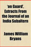 'on Guard', Extracts from the Journal of an India Subaltern, James William Bryans, 115456150X