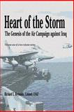 Heart of the Storm - the Genesis of the Air Campaign Against Iraq, Richard Reynolds, 1478391502