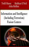 Information and Intelligence (Including Terrorism) Fusion Centers, Masse, Todd and O'Neil, Siobhan, 1604561505