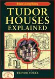 Tudor Houses Explained, Freethy, Ron and Yorke, Trevor, 1846741505