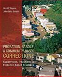Probation, Parole, and Community-Based Corrections : Supervision, Treatment, and Evidence-Based Practices, Bayens, Gerald and Smykla, John Ortiz, 0078111501