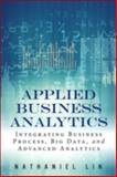 Applied Business Analytics : Integrating Business Process, Big Data, and Advanced Analytics, Lin, Nathaniel, 0133481506