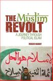 The Muslim Revolt : A Journey Through Political Islam, Hardy, Roger, 0231701500