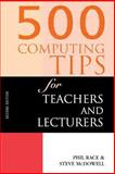 500 Computing Tips for Teachers and Lecturers, Race, Phil and McDowell, Steve, 0749431504