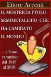 Il Mostriciattolo Semimetallico Che Ha Cambiato il Mondo, Ettore Accenti and Eva Accenti, 149030150X