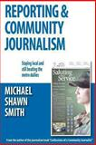 Reporting and Community Journalism, Michael Smith, 149214150X