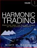 Harmonic Trading Vol. 1 : Profiting from the Natural Order of the Financial Markets, Carney, Scott M., 0137051506