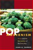 Pop Modernism : Noise and the Reinvention of the Everyday, Suarez, Juan A., 0252031504