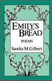 Emily's Bread : Poems, Gilbert, Sandra M., 0393301508