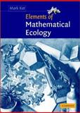 Elements of Mathematical Ecology, Kot, Mark, 0521001501