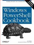 Windows PowerShell Cookbook : The Complete Guide to Scripting Microsoft's New Command Shell, Holmes, Lee, 0596801505