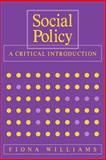 Social Policy : A Critical Introduction, Williams, Fiona, 0745601502