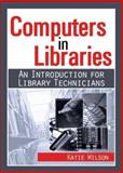 Computers in Libraries : An Introduction for Library Technicians, Wilson, Katie, 0789021501