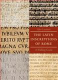 The Latin Inscriptions of Rome : A Walking Guide, Lansford, Tyler, 0801891507