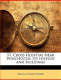 St Cross Hospital near Winchester; Its History and Buildings, William Thorn Warren, 1148531505