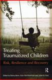 Treating Traumatized Children : Risk, Resilience and Recovery, Ford, Julian D. and Pat-Horenczyk, Ruth, 0415471508