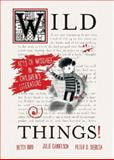 Wild Things! Acts of Mischief in Children's Literature, Betsy Bird and Julie Danielson, 0763651508