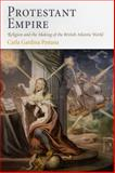 Protestant Empire : Religion and the Making of the British Atlantic World, Pestana, Carla Gardina, 0812221508
