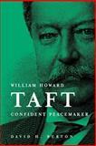 William Howard Taft : Confident Peacemaker, Burton, William and Burton, David H., 0916101509