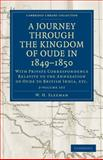 A Journey Through the Kingdom of Oude in 1849-1850 : With Private Correspondence Relative to the Annexation of Oude to British India, Etc., Sleeman, W. H., 1108091504