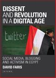 Dissent and Revolution in a Digital Age : Social Media, Blogging and Activism in Egypt, Faris, David, 1780761503