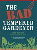 Bad Tempered Gardener, Anne Wareham, 0711231508