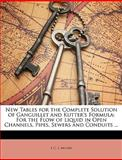 New Tables for the Complete Solution of Ganguillet and Kutter's Formul, E. c. s. Moore and E. C. S. Moore, 114738150X