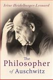 The Philosopher of Auschwitz : Jean Amery and Living with the Holocaust, Heidelberger-Leonard, Irene, 1848851502